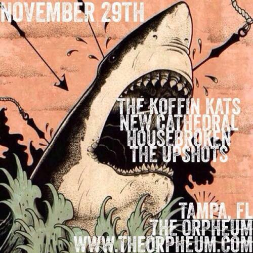 New Cathedral, Koffin Kats, Housebroken, The Upshots on November 29th at Tampa Venue The Orpheum